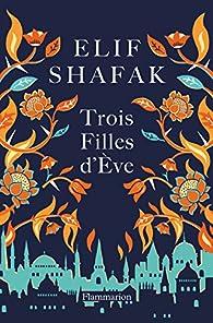 Trois filles d'Ève par Shafak
