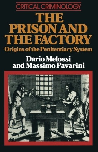 The Prison and the Factory: Origins of the Penitentiary System (Critical Criminology)