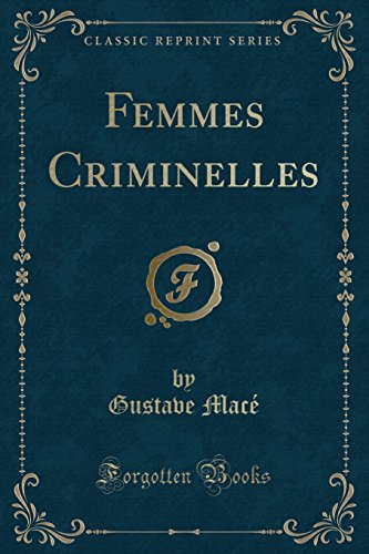 Femmes Criminelles (Classic Reprint)