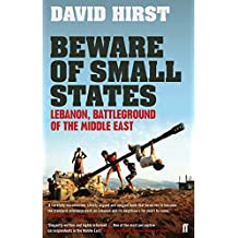 Beware of Small States: Lebanon, Battleground of the Middle East