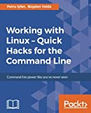 Working with Linux – Quick Hacks for the Command Line: Command line power like you've never seen