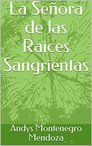 La Señora de las Raices Sangrientas (ANGELOTOPIA Y DEMONOTOPIA nº 1) por Andys Montenegro Mendoza