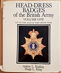 Head-dress Badges of the British Army: Volume I - Up to the end of the Great War