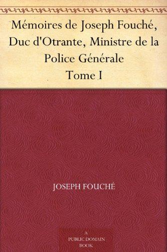 Mémoires de Joseph Fouché, Duc d'Otrante, Ministre de la Police Générale Tome I