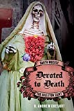 Image de Devoted to Death: Santa Muerte, the Skeleton Saint