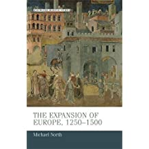 The expansion of Europe, 1250-1500 (Manchester Medieval Studies MUP) by Michael North (2012-01-02)