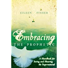 Embracing the Prophetic: A Handbook for Seeing and Hearing the Supernatural