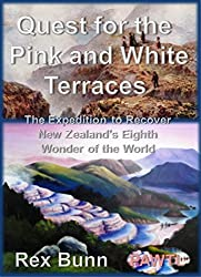 Quest for the Pink and White Terraces: The Expedition to Recover New Zealand's Eighth Wonder of the World (English Edition)