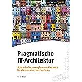 Pragmatische IT-Architektur: Schlanke Technologien und Konzepte für dynamische Unternehmen