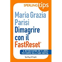 Dimagrire con il FastReset® - Sperling Tips: Il metodo rapido che ti libera per sempre dalla fame emotiva (Italian Edition)