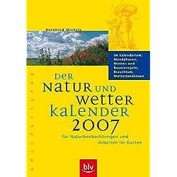 Der Natur- und Wetterkalender 2007: Für Naturbeobachtungen und Arbeiten im Garten. Im Kalendarium: Mondphasen, Wetter- und Bauernregeln, Brauchtum, Wettertendenzen