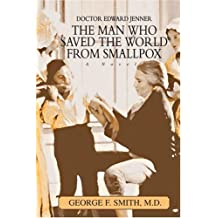 THE MAN WHO SAVED THE WORLD FROM SMALLPOX: DOCTOR EDWARD JENNER by Gregory Smith (2004-10-12)