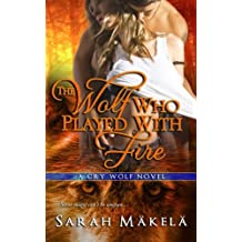 The Wolf Who Played With Fire: New Adult Paranormal Romance: Volume 2 (Cry Wolf) by Sarah Makela (2014-06-15)