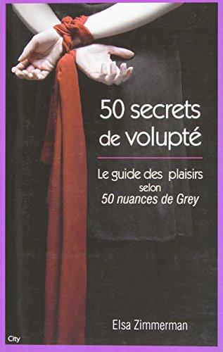 cinquante secrets de volupté - Le guide du plaisir selon 50 nuances de Grey par Elsa Zimmerman