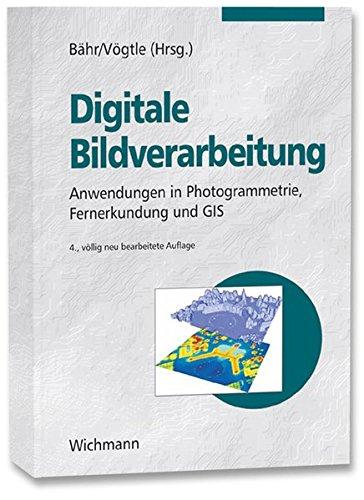 Digitale Bildverarbeitung. Anwendungen in Photogrammetrie, Fernerkundung und GIS