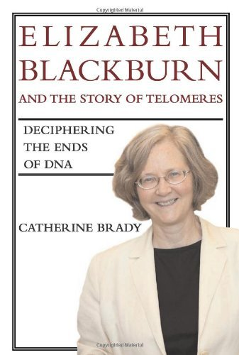 Elizabeth Blackburn and the Telemores: Deciphering the Ends of DNA by Catherine Brady (2007-12-14)