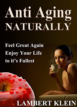 Anti-Aging - Natural Ways to a Better You by [Lambert Klein]