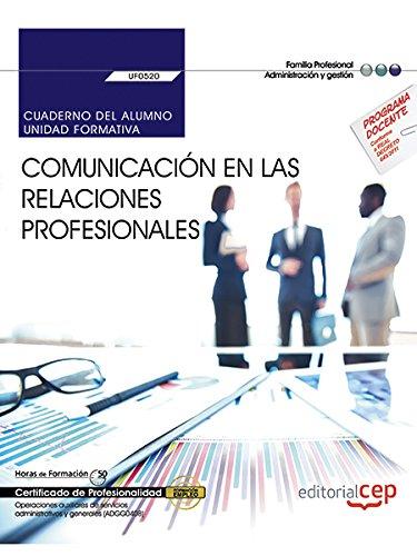 Cuaderno del alumno. Comunicación en las relaciones profesionales (UF0520). Certificados de profesionalidad. Operaciones auxiliares de servicios administrativos y generales (ADGG0408)