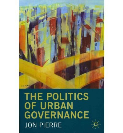 [(The Politics of Urban Governance: Rethinking the Local State)] [ By (author) Jon Pierre ] [February, 2011]
