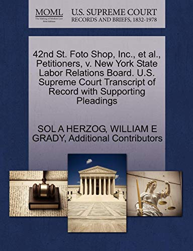42nd St. Foto Shop, Inc., et al., Petitioners, V. New York State Labor Relations Board. U.S. Supreme Court Transcript of Record with Supporting Pleadi (Foto Court Supreme)