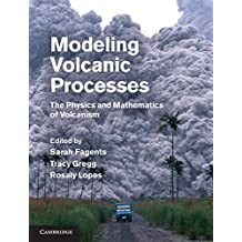 Modeling Volcanic Processes: The Physics and Mathematics of Volcanism