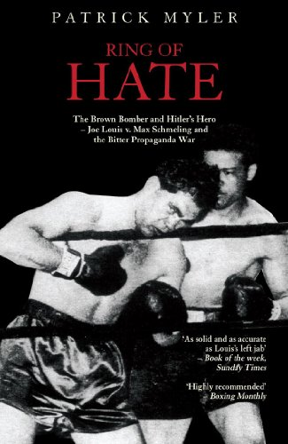 Ring of Hate: The Brown Bomber and Hitler's Hero: Joe Louis v. Max Schmeling and the Bitter Propaganda War (English Edition)