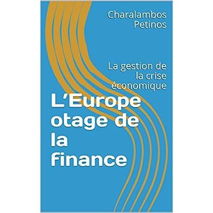 L'Europe otage de la finance: La gestion de la crise économique
