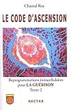 Le code d'ascension : Tome 2, Reprogrammations intracellulaires pour la guérison