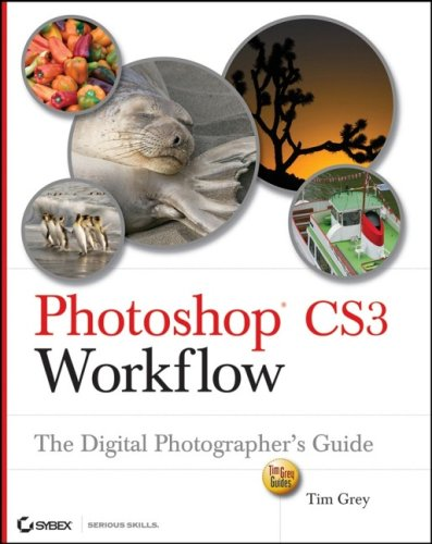 Photoshop CS3 Workflow: The Digital Photographer's Guide (Tim Grey Guides) PDF Books