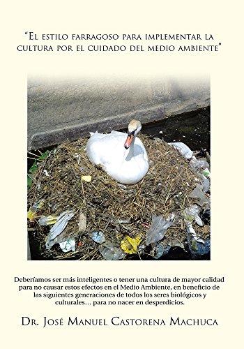 El Estilo Farragoso Para Implementar La Cultura Por El Cuidado Del Medio Ambiente por Dr. José Manuel Castorena Machuca
