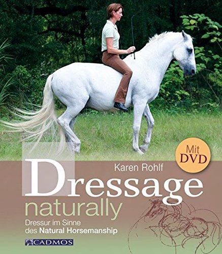 Dressage Naturally: Dressur im Sinne des Natural Horsemanship (Dressur-ausbildungs-dvd)