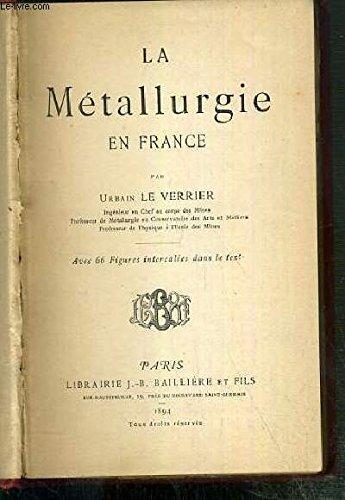 LA METALLURGIE EN FRANCE / BIBLIOTHEQUE SCIENTIFIQUE CONTEMPORAINE.