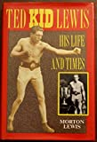 Ted Kid Lewis: His Life and Times