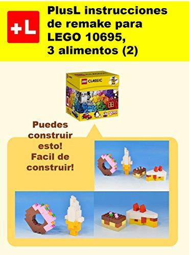 PlusL instrucciones de remake para LEGO 10695,3 alimentos (2): Usted puede construir 3 alimentos (2) de sus propios ladrillos por PlusL