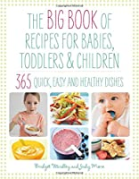 Big Book of Recipes for Babies, Toddlers & Children, 365 Quick, Easy and Healthy Dishes: From First Foods to Starting School (The Big Book Series)