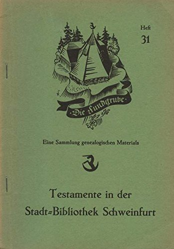 Testamente in der Stadt-Bibliothek Schweinfurt. Anhang: 92 Leichenpredigten, ebenda, als Ergänzung zu Heft 25. Bibliothek Korb