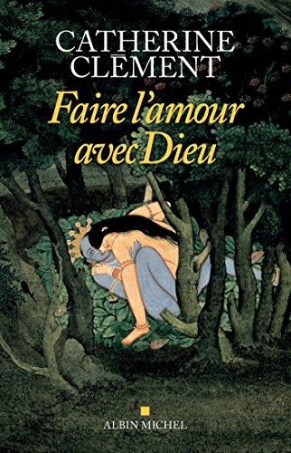 Faire l'amour avec Dieu (A.M. HORS COLL) par Catherine Clément