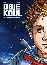 Obie Koul, tome 1 : Un week-end sur deux chez mon père par Pierre Makyo