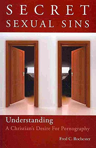 [(Secret Sexual Sins : Understanding a Christian's Desire for Pornography)] [By (author) Fred C Rochester] published on (July, 2009)