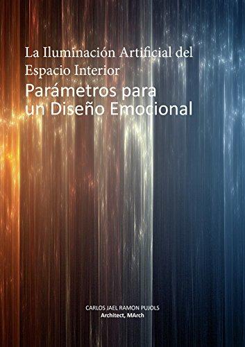 La Iluminación Artificial del Espacio Interior,  Parámetros para un Diseño Emocional. por Carlos Jael Ramon Pujols
