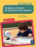 Enseigner autrement les grandeurs et les mesures Cycle 3 (+ CD-Rom)