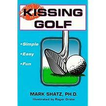Kissing Golf: The Keep It Simple (Stupid) Instructional Method by Mark Shatz (1997-01-04)
