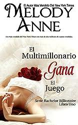 El Multimillonario Gana el Juego (Los Solteros Multimillonarios - Libro Uno): Los Solteros Multimillonarios - Libro Uno (Spanish Edition)
