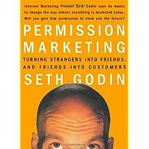 Permission Marketing: Turning Strangers Into Friends And Friends Into Customers: Strangers into Friends into Customers