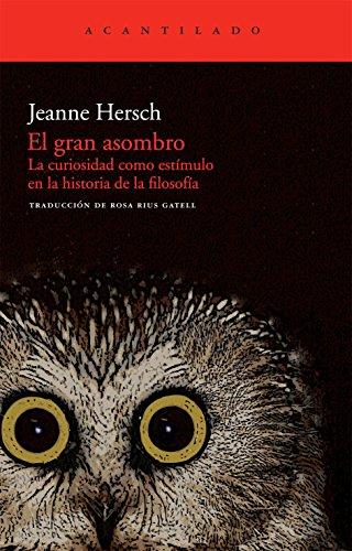 El gran asombro: La curiosidad como estímulo en la historia de la filosofía (El Acantilado)