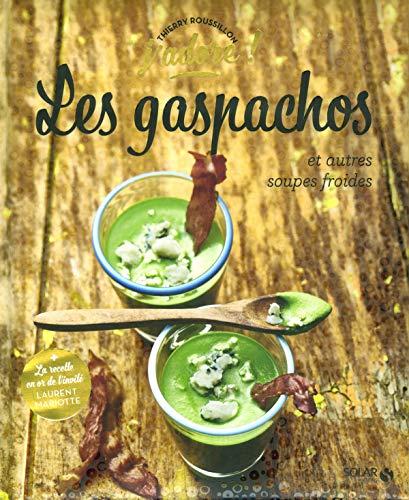 Les gaspachos et autres soupes froides - j'adore par Thierry ROUSSILLON