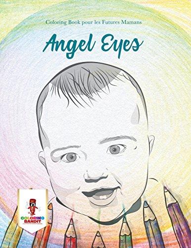 Angel Eyes : Coloring Book pour les Futures Mamans par Coloring Bandit