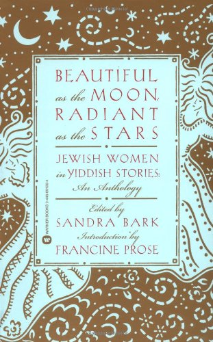 Beautiful As The Moon. Radiant As the Stars: Jewish Women in Yiddish Stories