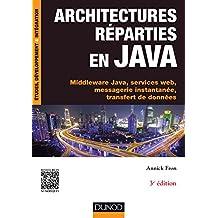 Architectures réparties en Java - 3e éd. - Middleware Java, services web, messagerie instantanée...: Middleware Java, services web, messagerie instantanée, transfert de données