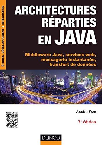 Architectures réparties en Java - 3e éd. - Middleware Java, services web, messagerie instantanée.: Middleware Java, services web, messagerie instantanée, transfert de données